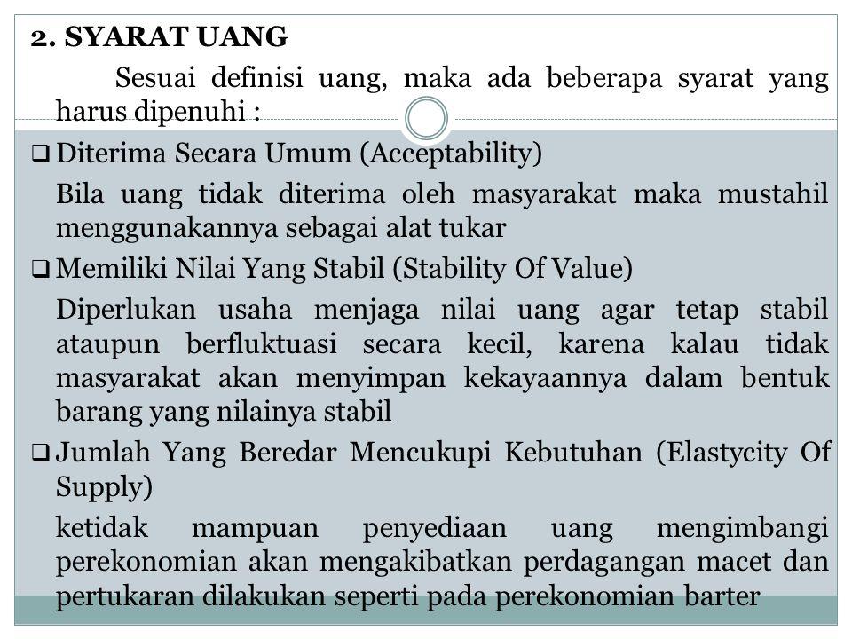 2. SYARAT UANG Sesuai definisi uang, maka ada beberapa syarat yang harus dipenuhi : Diterima Secara Umum (Acceptability)