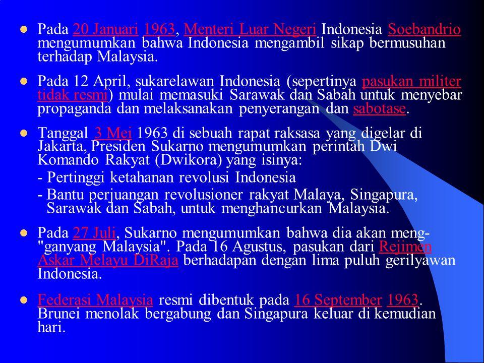 Pada 20 Januari 1963, Menteri Luar Negeri Indonesia Soebandrio mengumumkan bahwa Indonesia mengambil sikap bermusuhan terhadap Malaysia.