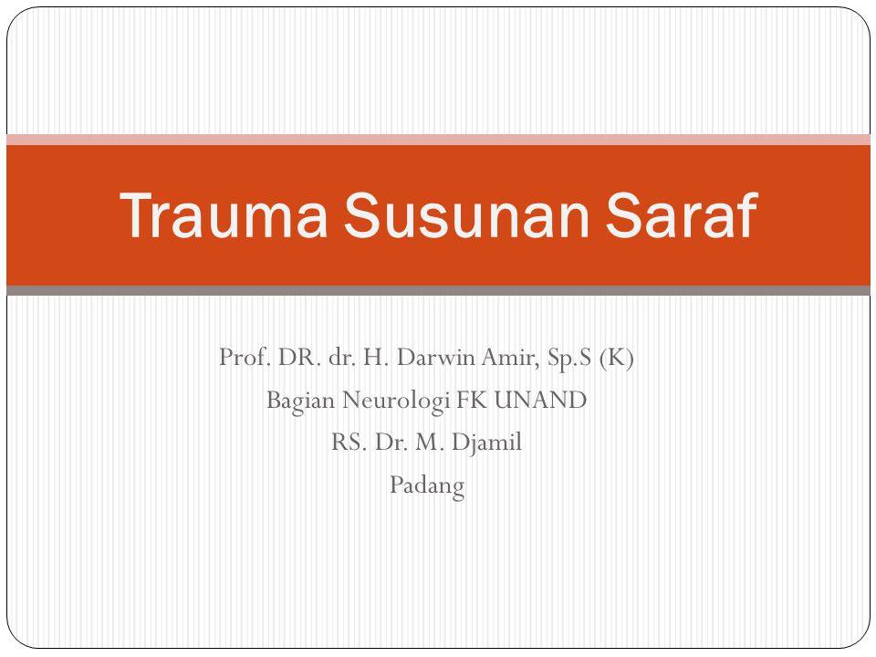 Trauma Susunan Saraf Prof. DR. dr. H. Darwin Amir, Sp.S (K)