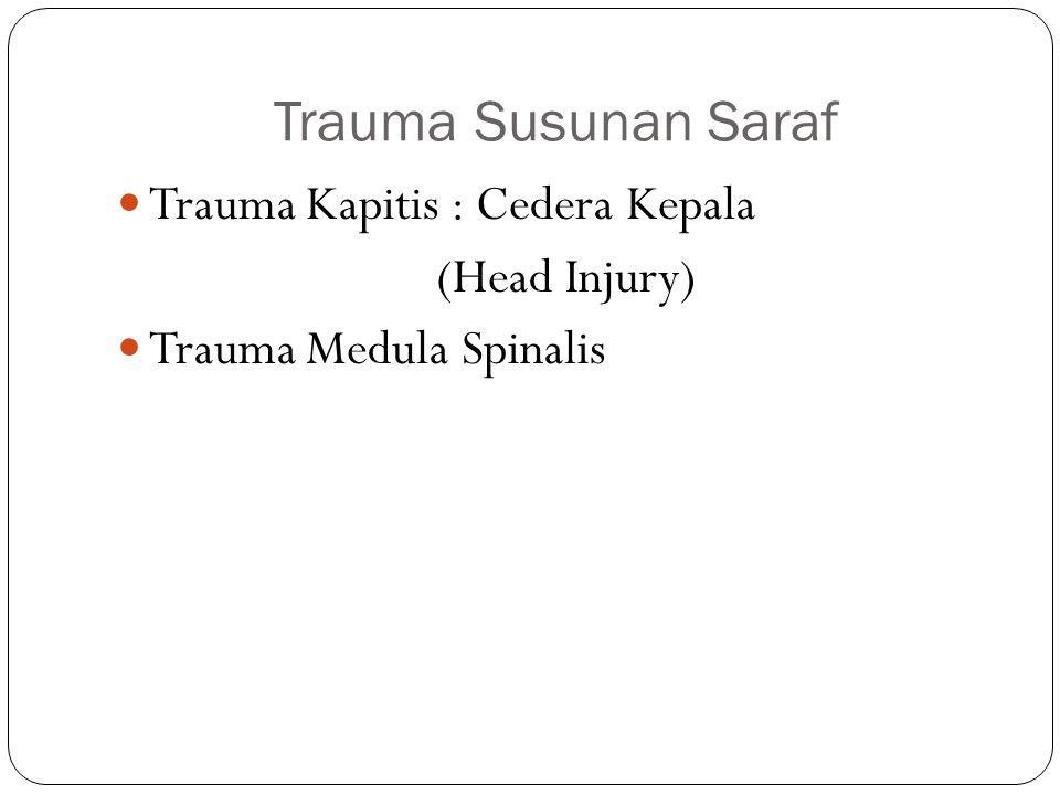 Trauma Susunan Saraf Trauma Kapitis : Cedera Kepala (Head Injury)
