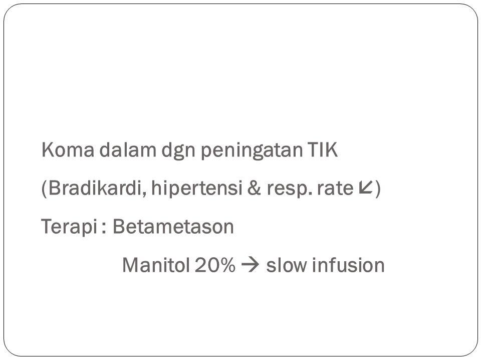 Koma dalam dgn peningatan TIK (Bradikardi, hipertensi & resp