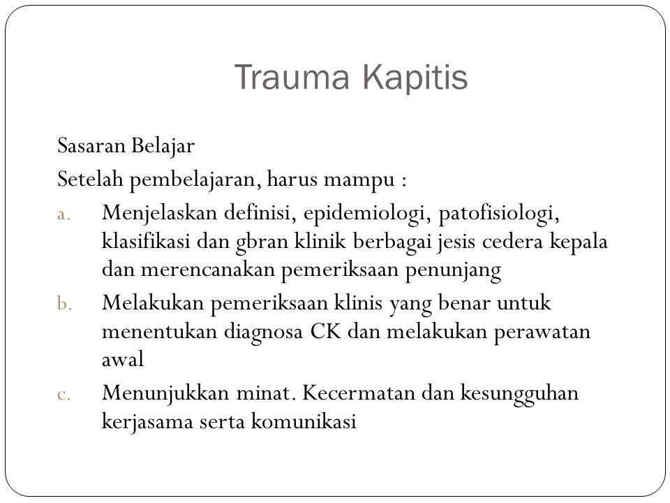 Trauma Kapitis Sasaran Belajar Setelah pembelajaran, harus mampu :