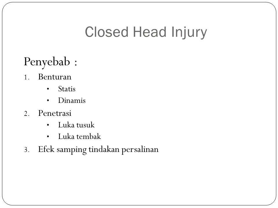 Closed Head Injury Penyebab : Benturan Penetrasi