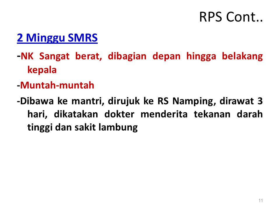 RPS Cont.. 2 Minggu SMRS. -NK Sangat berat, dibagian depan hingga belakang kepala. -Muntah-muntah.