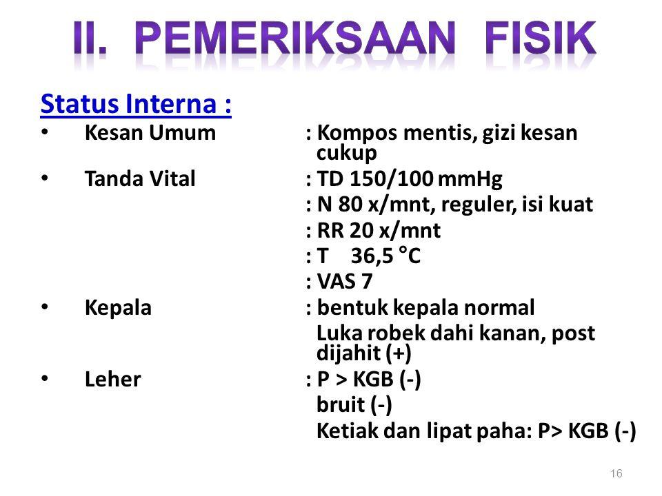 II. PEMERIKSAAN FISIK Status Interna :
