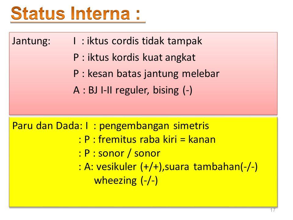 Status Interna : Jantung: I : iktus cordis tidak tampak P : iktus kordis kuat angkat P : kesan batas jantung melebar A : BJ I-II reguler, bising (-)