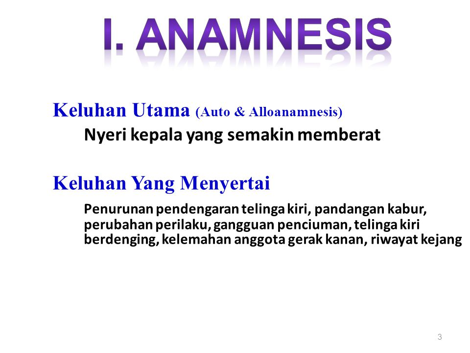 I. ANAMNESIS Keluhan Utama (Auto & Alloanamnesis)
