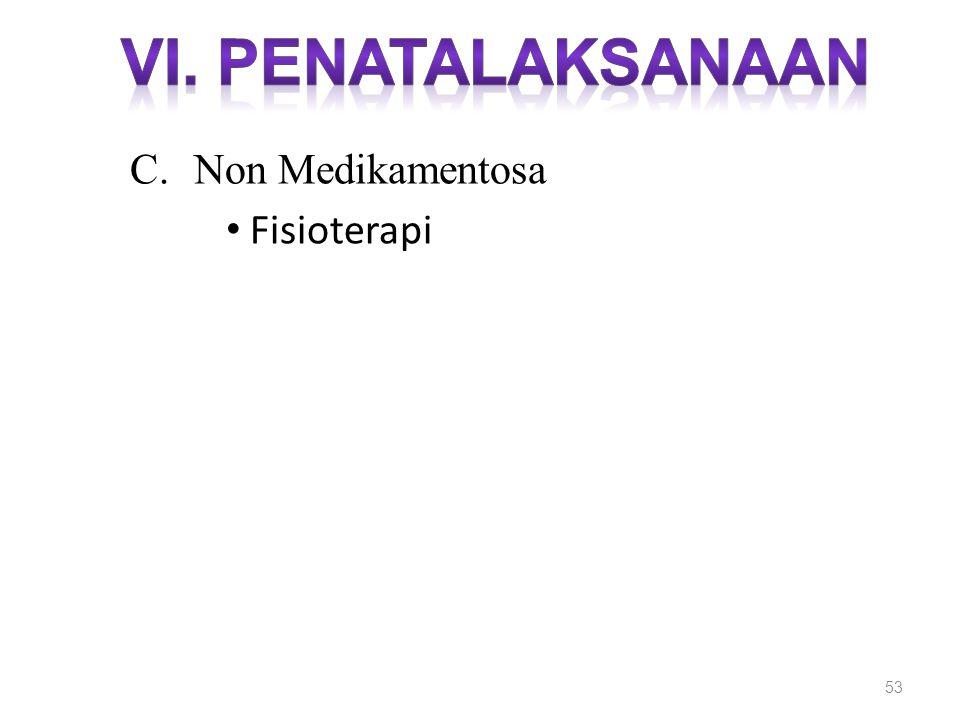 VI. PENATALAKSANAAN Non Medikamentosa Fisioterapi