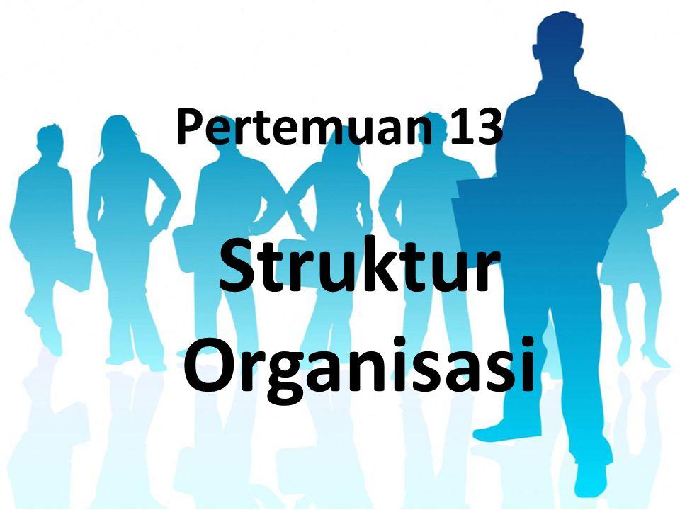 Pertemuan 13 Struktur Organisasi