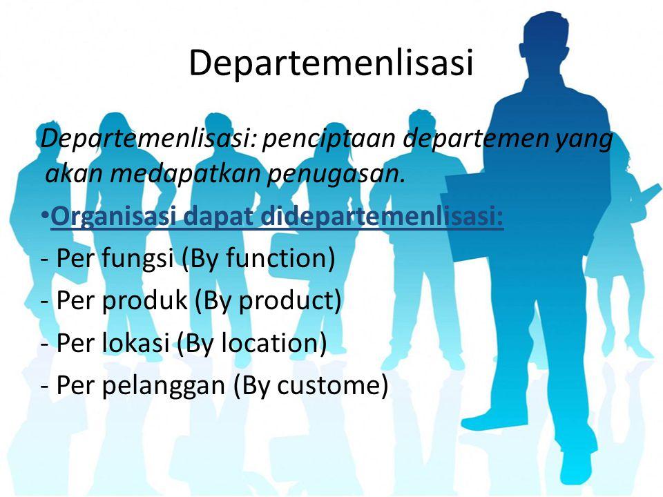 Departemenlisasi Departemenlisasi: penciptaan departemen yang akan medapatkan penugasan. Organisasi dapat didepartemenlisasi: