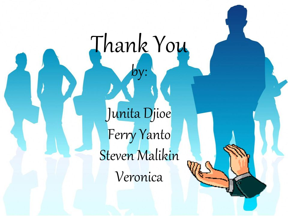 Thank You by: Junita Djioe Ferry Yanto Steven Malikin Veronica