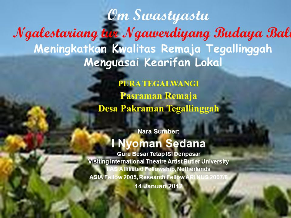 Om Swastyastu Ngalestariang tur Ngawerdiyang Budaya Bali Meningkatkan Kwalitas Remaja Tegallinggah Menguasai Kearifan Lokal.