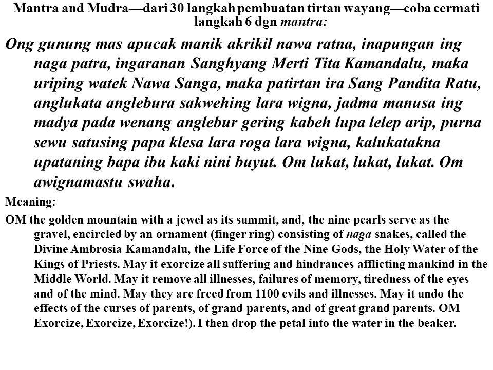 Mantra and Mudra—dari 30 langkah pembuatan tirtan wayang—coba cermati langkah 6 dgn mantra: