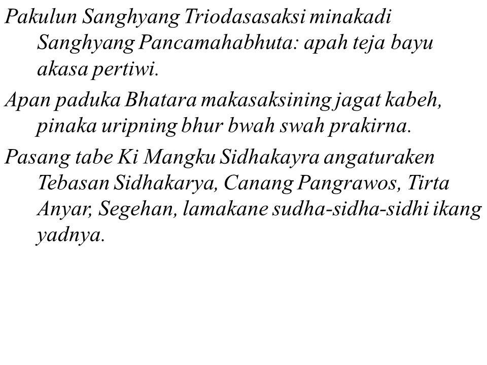 Pakulun Sanghyang Triodasasaksi minakadi Sanghyang Pancamahabhuta: apah teja bayu akasa pertiwi.