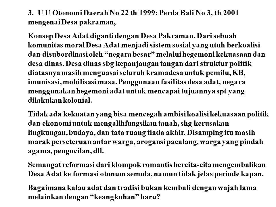 3. U U Otonomi Daerah No 22 th 1999: Perda Bali No 3, th 2001 mengenai Desa pakraman,
