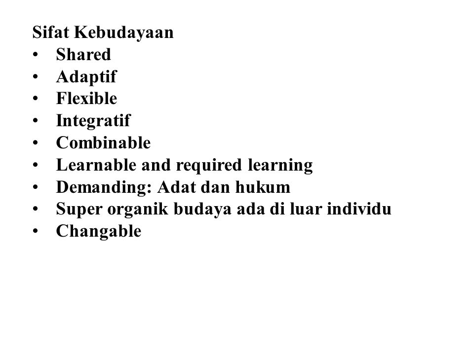 Sifat Kebudayaan Shared. Adaptif. Flexible. Integratif. Combinable. Learnable and required learning.