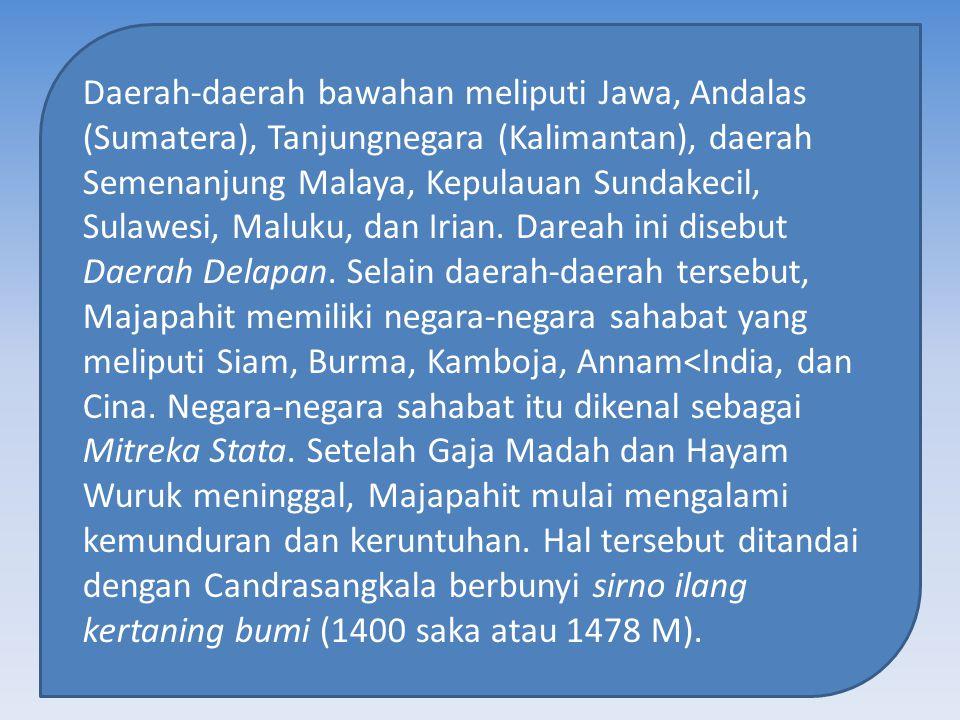 Daerah-daerah bawahan meliputi Jawa, Andalas (Sumatera), Tanjungnegara (Kalimantan), daerah Semenanjung Malaya, Kepulauan Sundakecil, Sulawesi, Maluku, dan Irian.