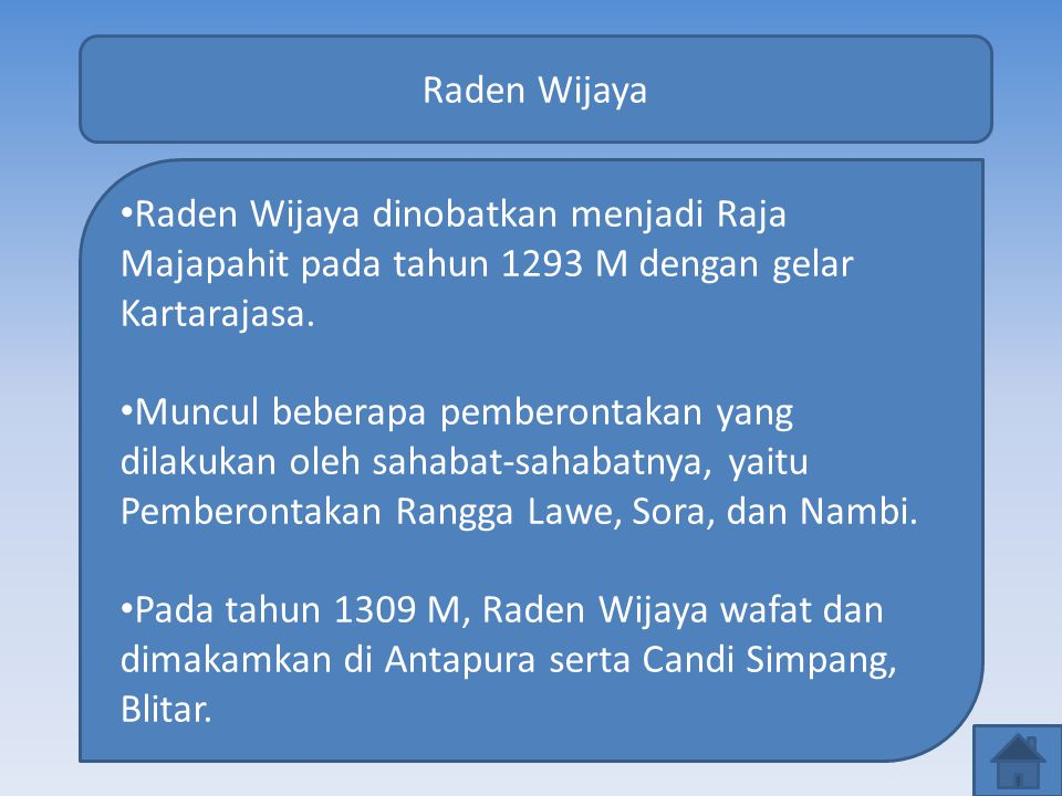 Raden Wijaya Raden Wijaya dinobatkan menjadi Raja Majapahit pada tahun 1293 M dengan gelar Kartarajasa.