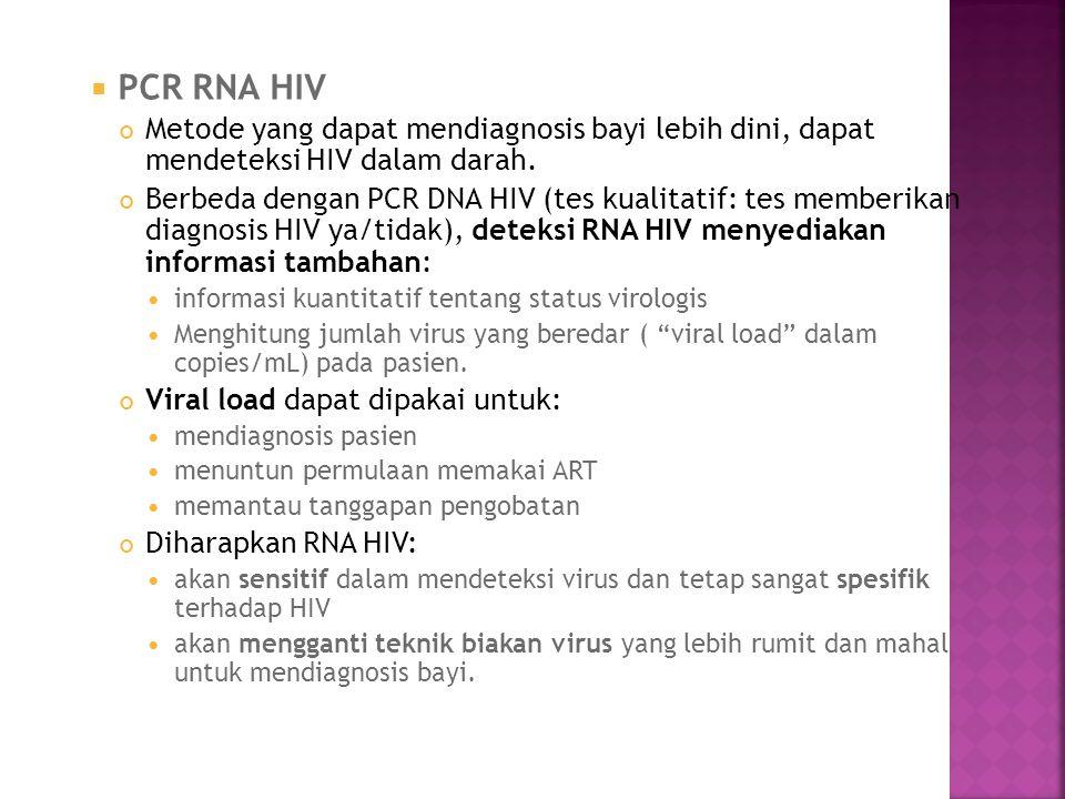 PCR RNA HIV Metode yang dapat mendiagnosis bayi lebih dini, dapat mendeteksi HIV dalam darah.