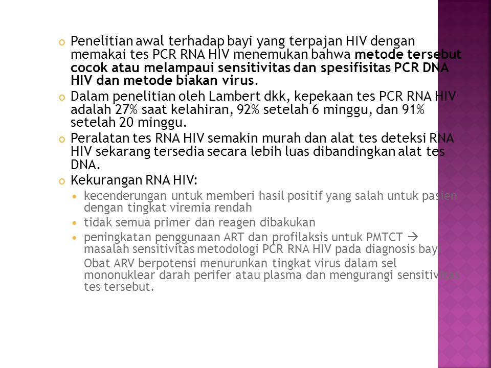 Penelitian awal terhadap bayi yang terpajan HIV dengan memakai tes PCR RNA HIV menemukan bahwa metode tersebut cocok atau melampaui sensitivitas dan spesifisitas PCR DNA HIV dan metode biakan virus.