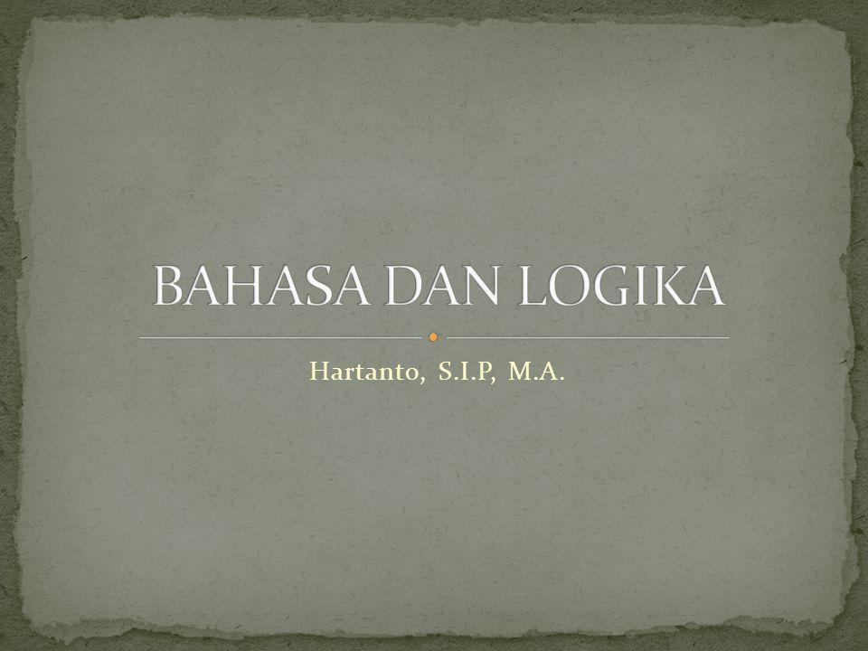 BAHASA DAN LOGIKA Hartanto, S.I.P, M.A.