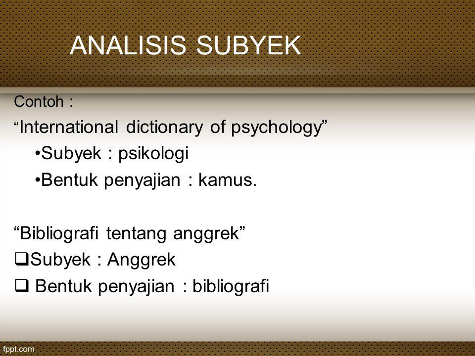 ANALISIS SUBYEK Subyek : psikologi Bentuk penyajian : kamus.