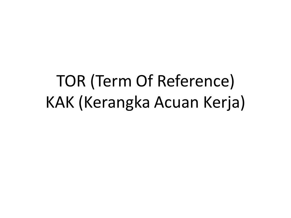 TOR (Term Of Reference) KAK (Kerangka Acuan Kerja)