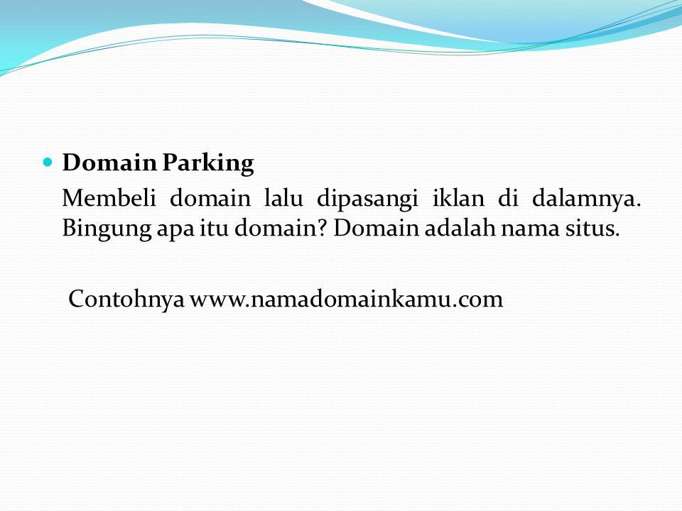 Domain Parking Membeli domain lalu dipasangi iklan di dalamnya. Bingung apa itu domain Domain adalah nama situs.