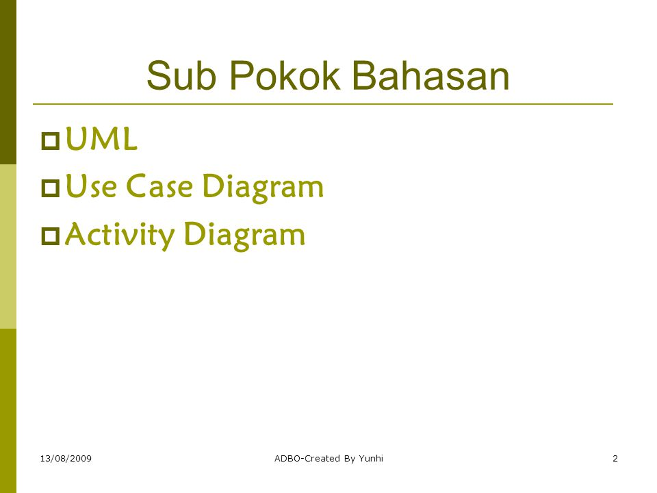 Sub Pokok Bahasan UML Use Case Diagram Activity Diagram 13/08/2009