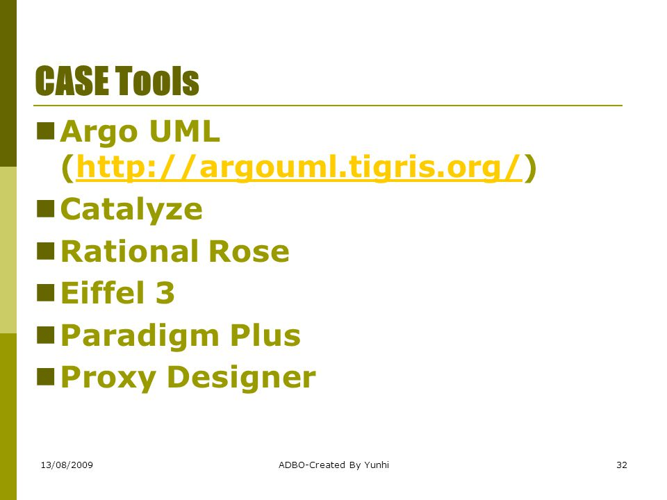 CASE Tools Argo UML (http://argouml.tigris.org/) Catalyze