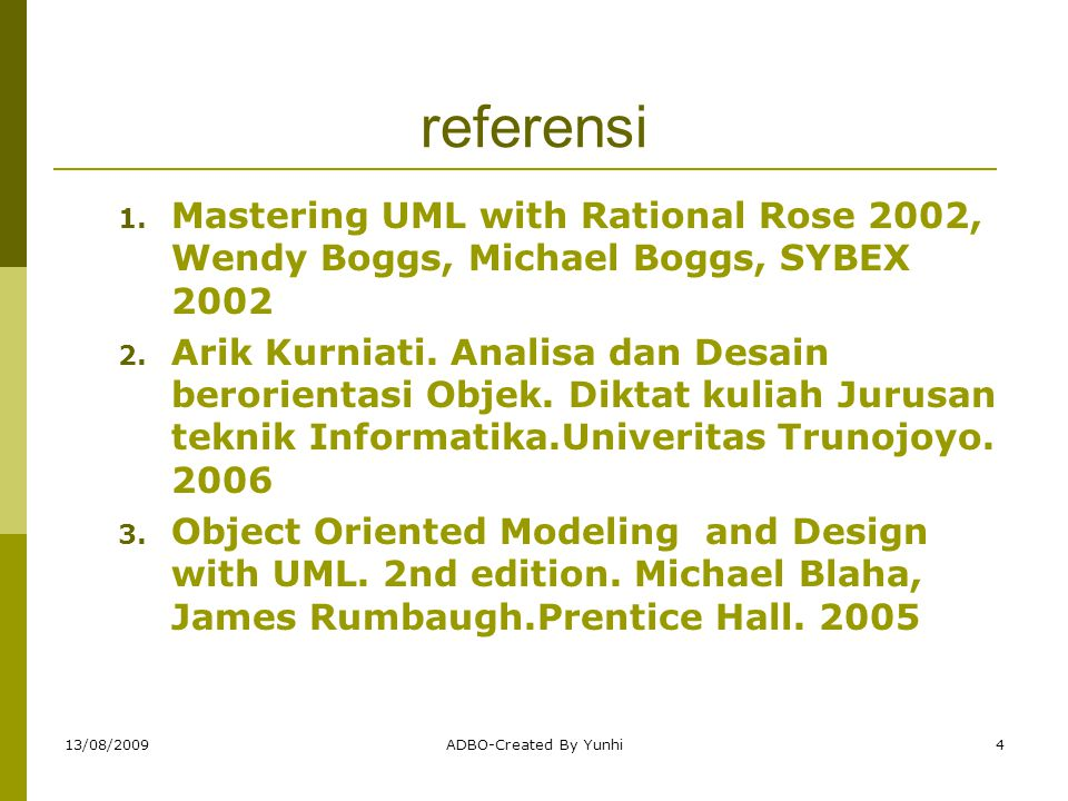 referensi Mastering UML with Rational Rose 2002, Wendy Boggs, Michael Boggs, SYBEX 2002.