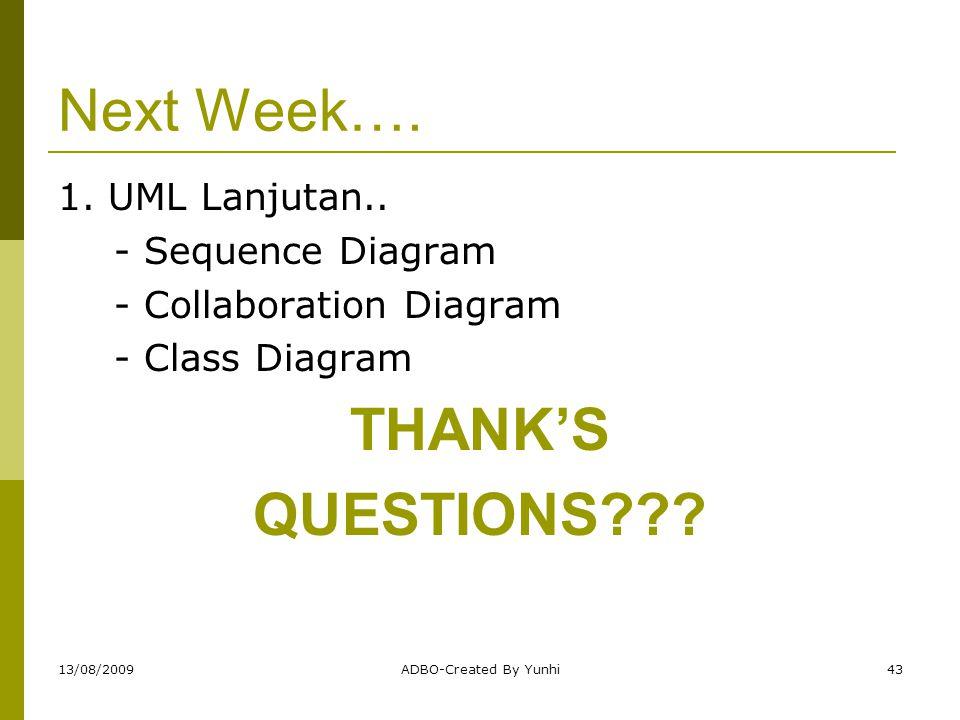 Next Week…. THANK'S QUESTIONS 1. UML Lanjutan.. - Sequence Diagram
