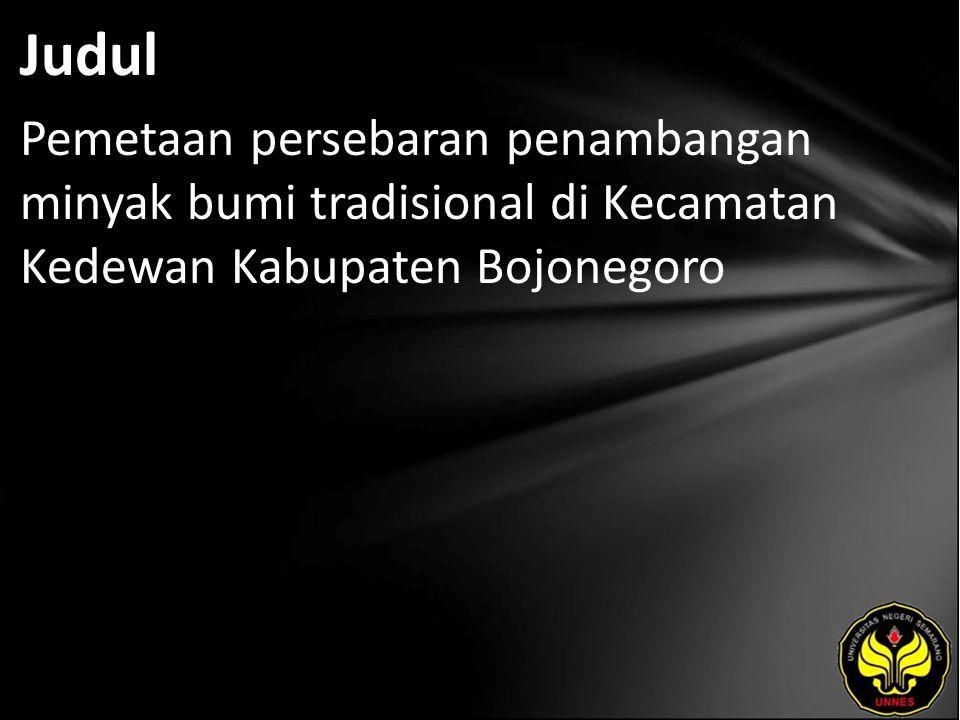 Judul Pemetaan persebaran penambangan minyak bumi tradisional di Kecamatan Kedewan Kabupaten Bojonegoro.