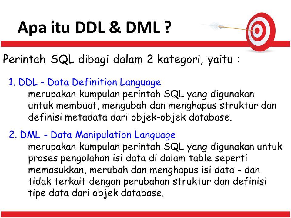 Apa itu DDL & DML Perintah SQL dibagi dalam 2 kategori, yaitu :