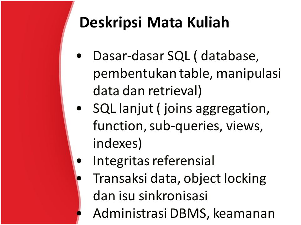Deskripsi Mata Kuliah Dasar-dasar SQL ( database, pembentukan table, manipulasi data dan retrieval)