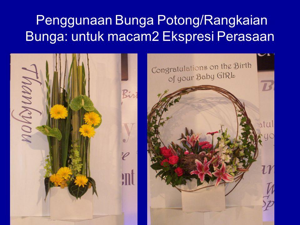 Penggunaan Bunga Potong/Rangkaian Bunga: untuk macam2 Ekspresi Perasaan