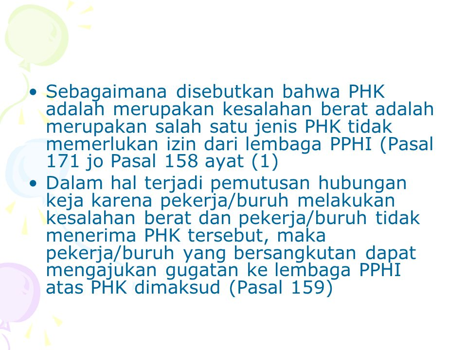Sebagaimana disebutkan bahwa PHK adalah merupakan kesalahan berat adalah merupakan salah satu jenis PHK tidak memerlukan izin dari lembaga PPHI (Pasal 171 jo Pasal 158 ayat (1)