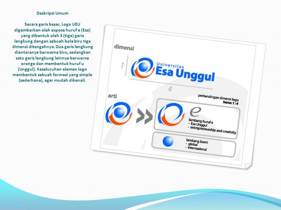 Deskripsi Umum Secara garis besar, Logo UEU digambarkan oleh expose huruf e (Esa) yang dibentuk oleh 3 (tiga) garis lengkung dengan sebuah bola biru tiga dimensi ditengahnya.