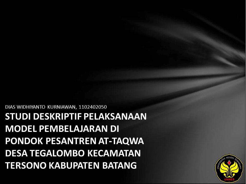 DIAS WIDHIYANTO KURNIAWAN, 1102402050 STUDI DESKRIPTIF PELAKSANAAN MODEL PEMBELAJARAN DI PONDOK PESANTREN AT-TAQWA DESA TEGALOMBO KECAMATAN TERSONO KABUPATEN BATANG