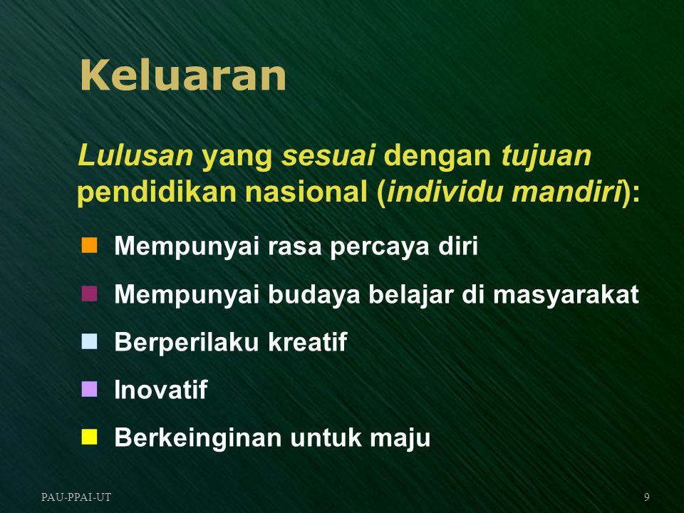 Keluaran Lulusan yang sesuai dengan tujuan pendidikan nasional (individu mandiri): Mempunyai rasa percaya diri.