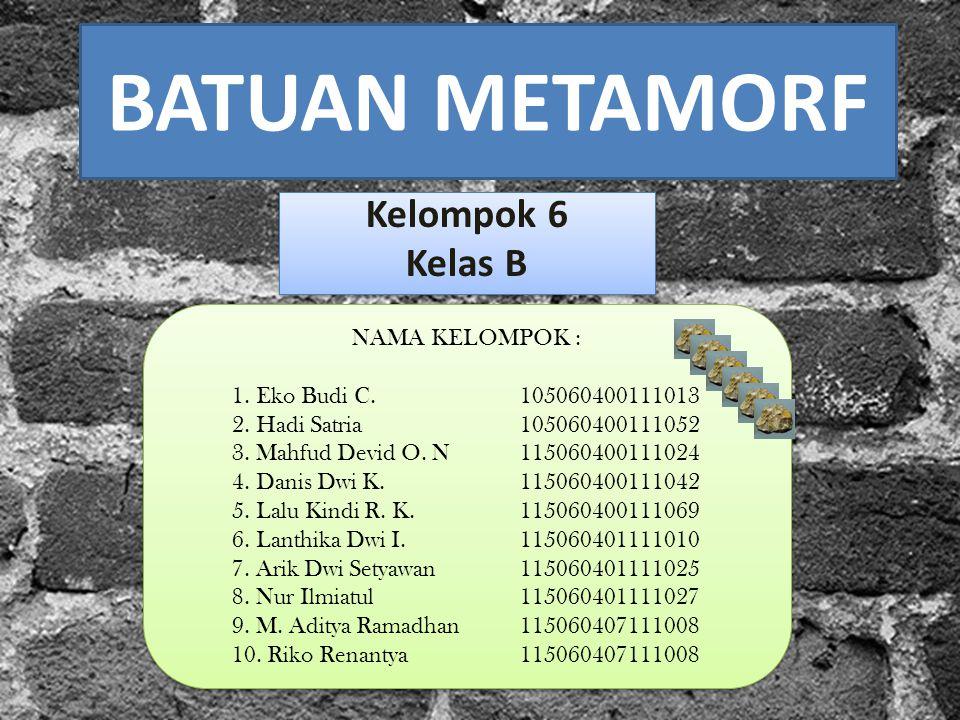 BATUAN METAMORF Kelompok 6 Kelas B NAMA KELOMPOK :
