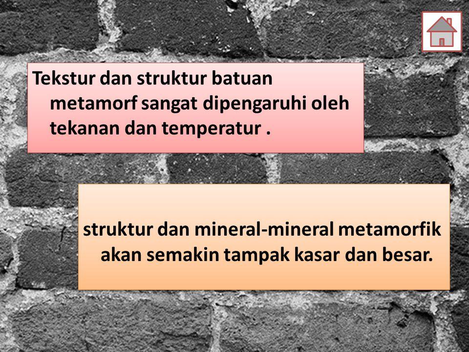 Tekstur dan struktur batuan metamorf sangat dipengaruhi oleh tekanan dan temperatur .