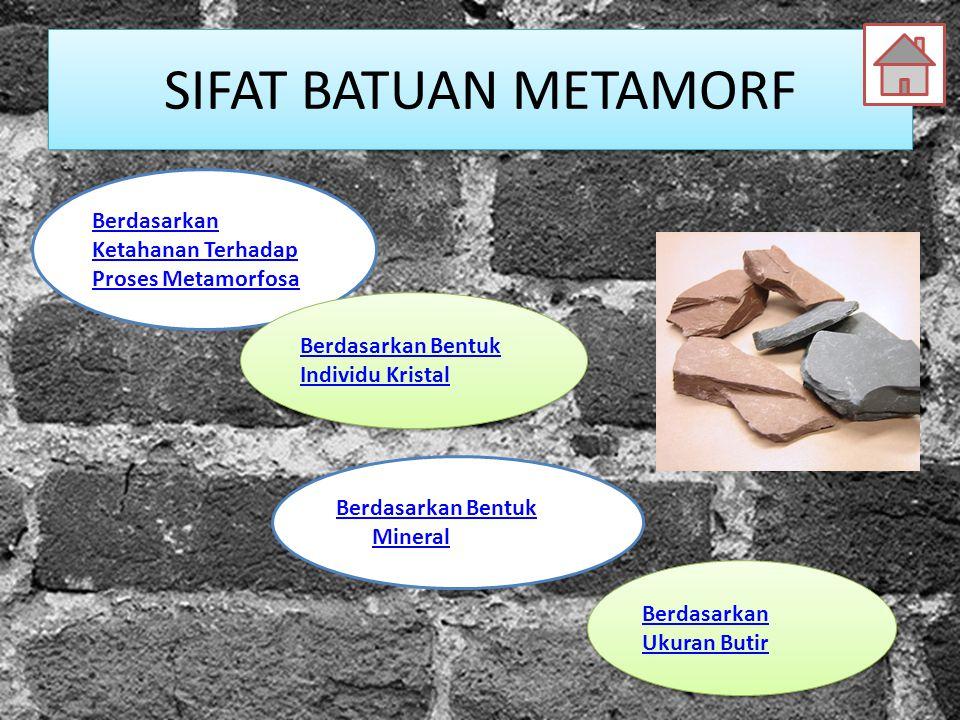SIFAT BATUAN METAMORF Berdasarkan Ketahanan Terhadap Proses Metamorfosa. Berdasarkan Bentuk Individu Kristal.