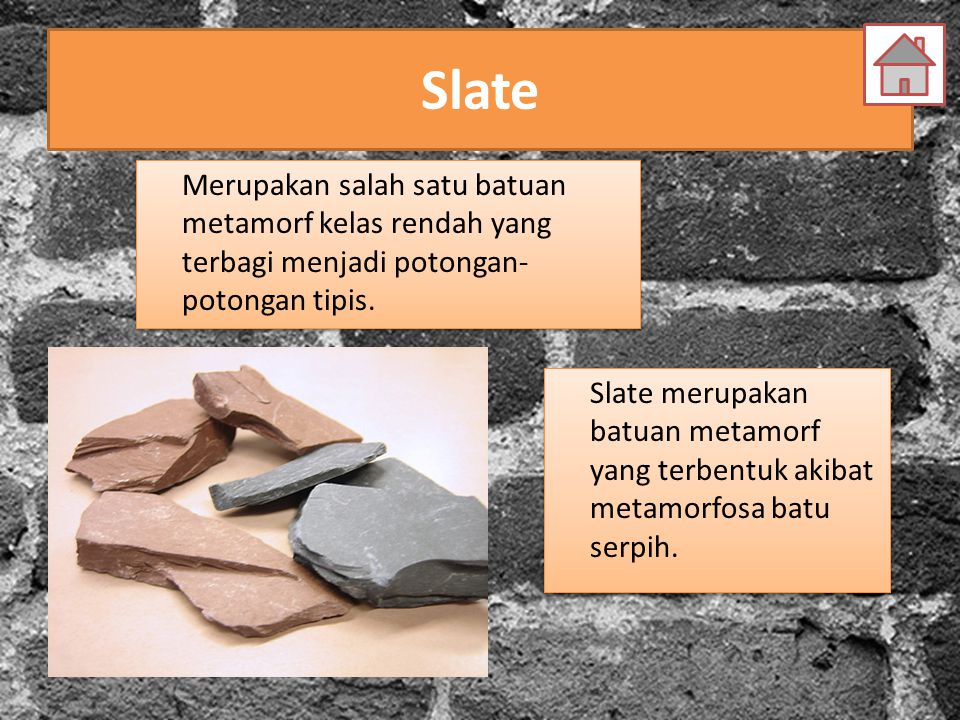 Slate Merupakan salah satu batuan metamorf kelas rendah yang terbagi menjadi potongan-potongan tipis.