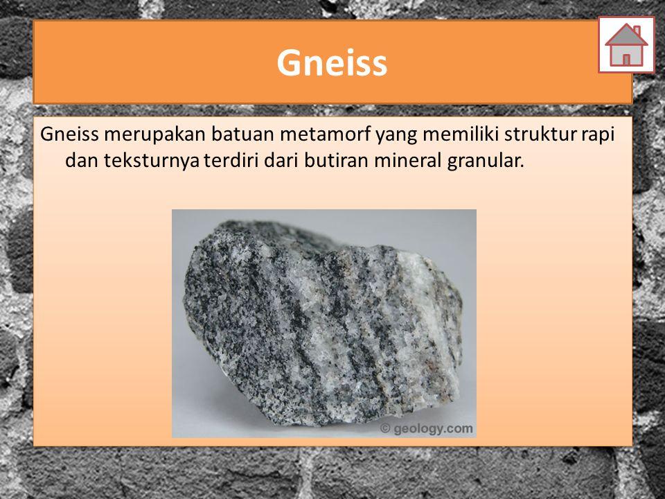 Gneiss Gneiss merupakan batuan metamorf yang memiliki struktur rapi dan teksturnya terdiri dari butiran mineral granular.