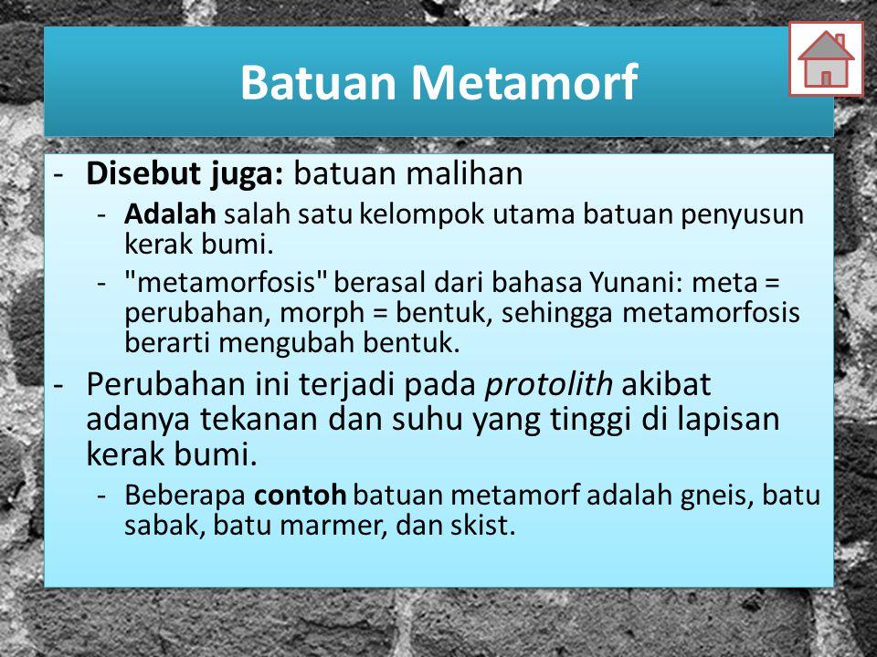 Batuan Metamorf Disebut juga: batuan malihan