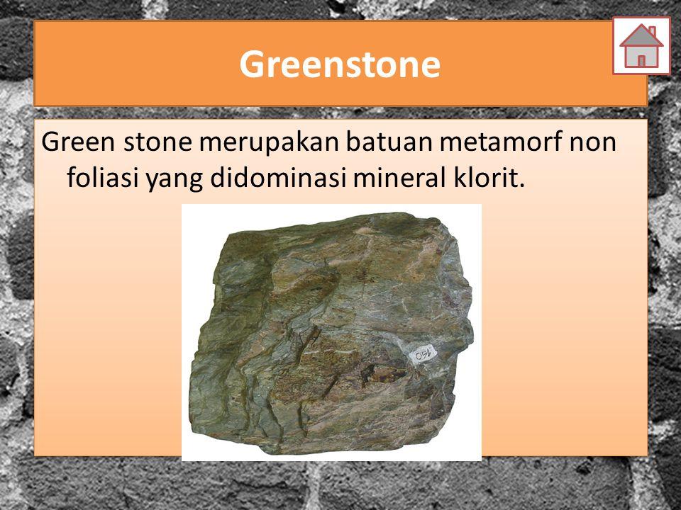 Greenstone Green stone merupakan batuan metamorf non foliasi yang didominasi mineral klorit.