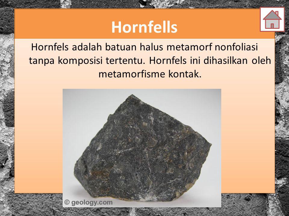 Hornfells Hornfels adalah batuan halus metamorf nonfoliasi tanpa komposisi tertentu.