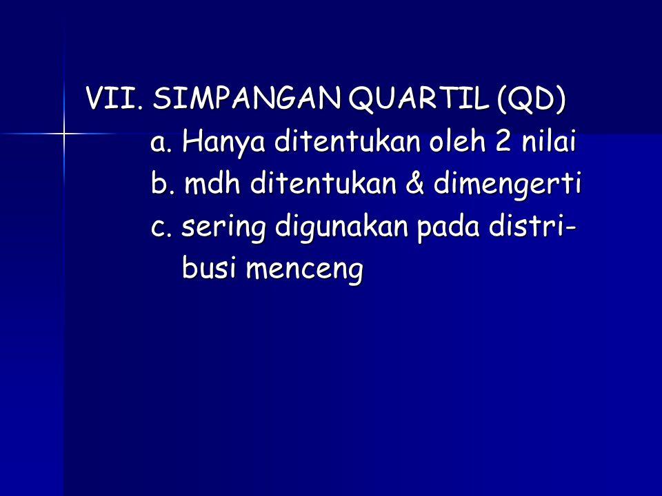 VII. SIMPANGAN QUARTIL (QD) a. Hanya ditentukan oleh 2 nilai b
