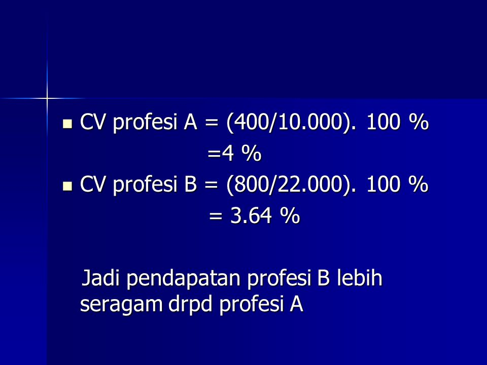 CV profesi A = (400/10.000). 100 % =4 % CV profesi B = (800/22.000).